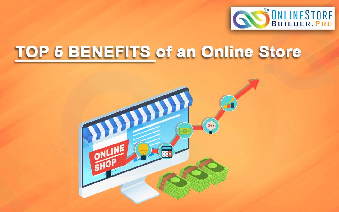 Top 5 Benefits of an Online Store